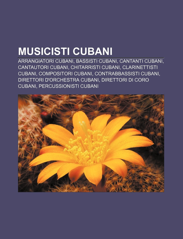 Musicisti cubani: Arrangiatori cubani, Bassisti cubani, Cantanti ...