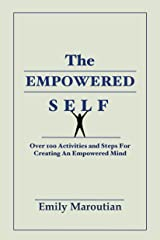 The Empowered Self: Over 100 Activities and Steps For Creating An Empowered Mind Kindle Edition