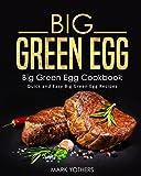 Big Green Egg: Big Green Egg Cookbook: Quick and