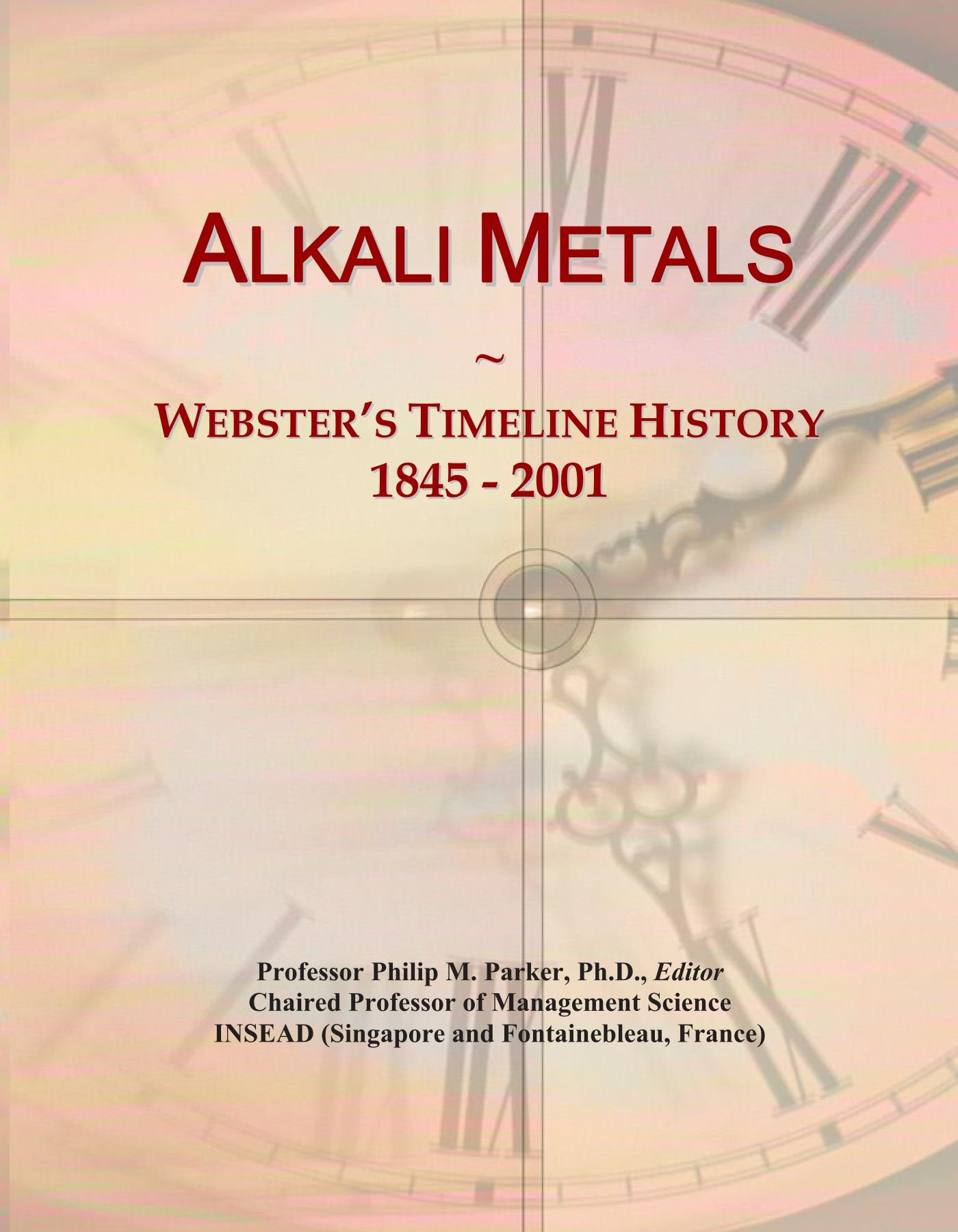 Download Alkali Metals: Webster's Timeline History, 1845 - 2001 pdf epub