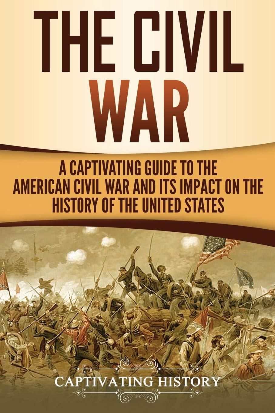 The Civil War: A Captivating Guide to the American Civil War and Its Impact on the History of the United States por Captivating History