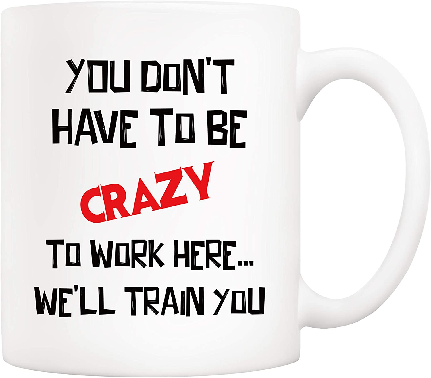 5Aup Christmas Gifts Funny Quote Coffee Mug, You Don't Have to Be Crazy to Work Here… We'll Train You Office Cups 11Oz, Unique Birthday and Holiday Gifts for Coworker Colleague