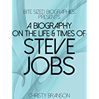 A Biography on The Life & Times of Steve Jobs (Bite Sized Biographies Book 3) (English Edition)