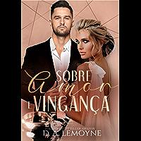 Sobre Amor e Vingança: (Livro Único)