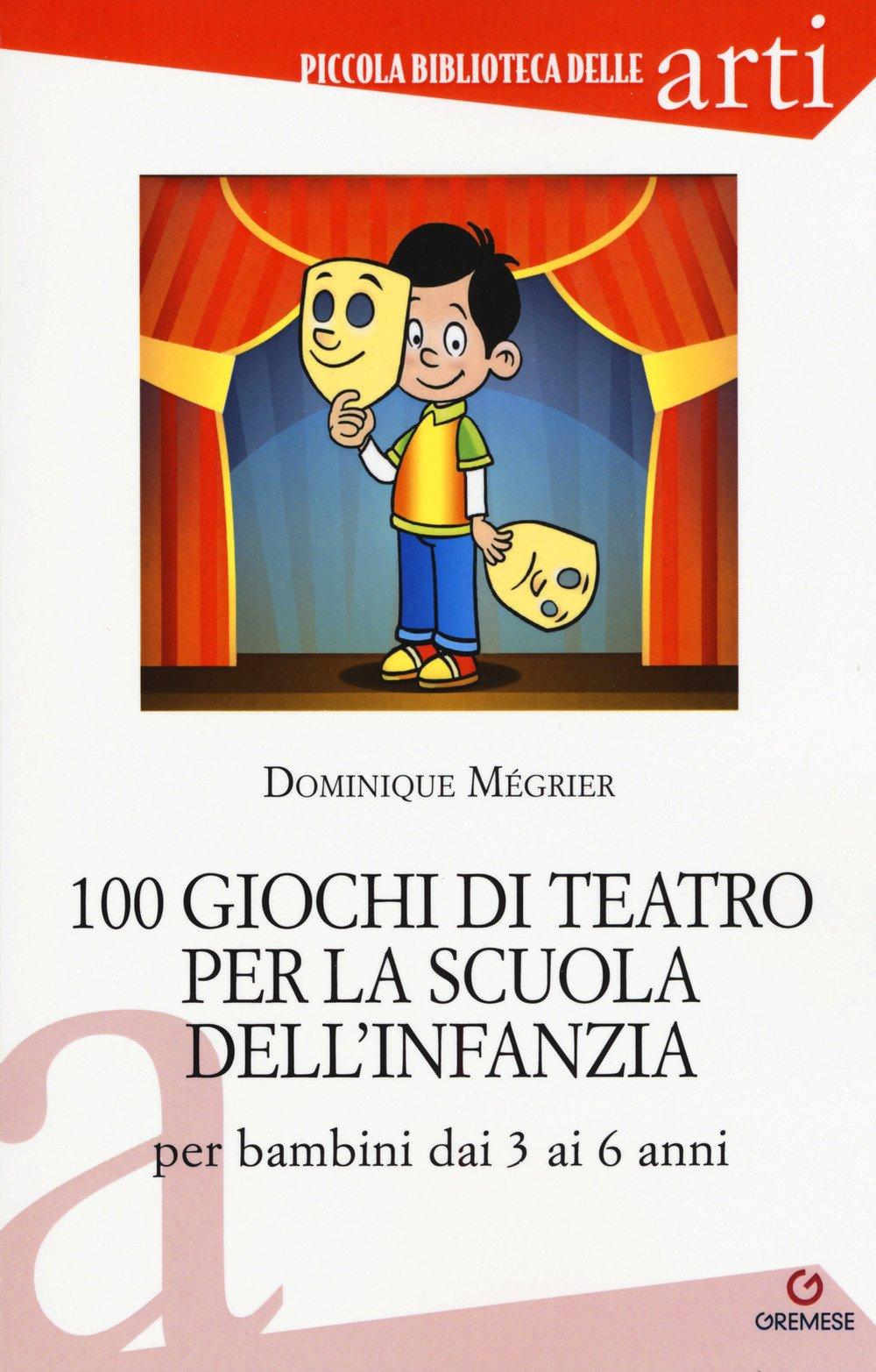 100 Giochi Di Teatro Per La Scuola Dellinfanzia Per Bambini Dai 3