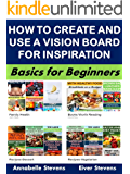 How to Create and Use a Vision Board for Inspiration: Basics for Beginners (Business Basics for Beginners Book 56)