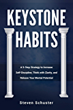 Keystone Habits: A 9-Step Strategy to Increase Self-Discipline, Think with Clarity, and Release Your Mental Potential…
