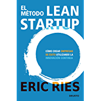 El método Lean Startup: Cómo crear empresas de éxito utilizando la innovación continua (Spanish Edition)