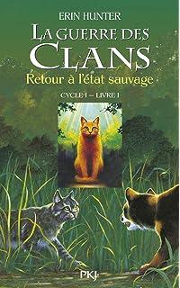 La guerre des clans cycle I - tome 1 retour a letat sauvage -
