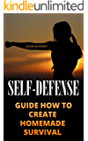 Self-Defense: Guide How to Create Homemade Survival Weapons (English Edition)