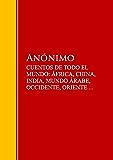 CUENTOS DE TODO EL MUNDO: ÁFRICA, CHINA, INDIA, MUNDO ÁRABE, OCCIDENTE, ORIENTE ...: Biblioteca de Grandes Escritores