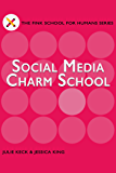 Social Media Charm School: A Guide for Filmmakers & Screenwriters (THE FINK SCHOOL FOR HUMANS SERIES Book 1)