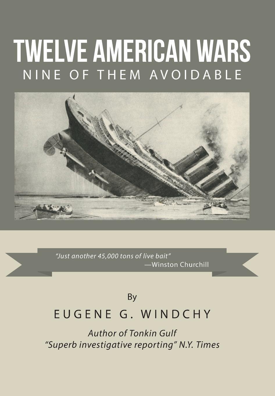 Download Twelve American Wars: Nine of Them Avoidable ebook