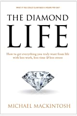 The Diamond Life: How to get everything you truly want from life with less work, less time & less stress Kindle Edition