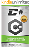 C#: Programming Basics for Absolute Beginners (Step-By-Step C# Book 1)