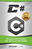 C#: Programming Basics for Absolute Beginners (Step-By-Step C# Book 1) (English Edition)