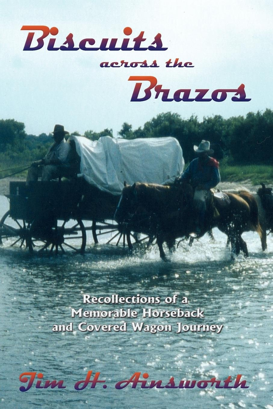 Read Online Biscuits Across the Brazos, Recollections of a Memorable Horseback and Covered Wagon Journey PDF