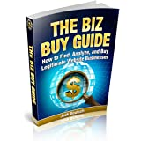 The Biz Buy Guide: How to Find, Analyze, and Buy Legitimate Website Businesses.