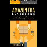 Amazon FBA: Amazon FBA Blackbook: Everything You Need To Know to Start Your Amazon Business Empire (Amazon Empire, Super…