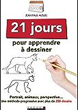 21 jours pour apprendre à dessiner: Portraits, animaux, perspective... Une méthode progressive avec plus de 200 dessins