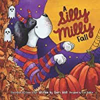 A Silly Milly Fall: Halloween and Thanksgiving with a Really Big Dog! (The Silly Milly the Dane Collection)