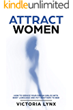 Attract Women: How to Seduce Your Dream Girl(s) with Body Language and Put Her(Them) to Bed (Seduce Women)