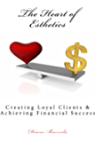 The Heart of Esthetics: Creating Loyal Clients & Achieving Financial Success