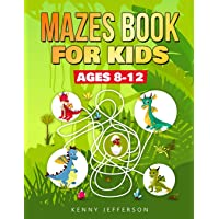 Maze Books for Kids Ages 8-12: A Fun and Amazing Maze Puzzles Book for Kids Designed especially for kids ages 6-8, 8-12