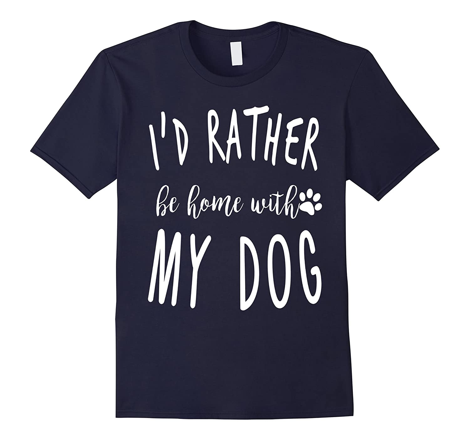 I'd Rather Be Home With My Dog T shirt-Art