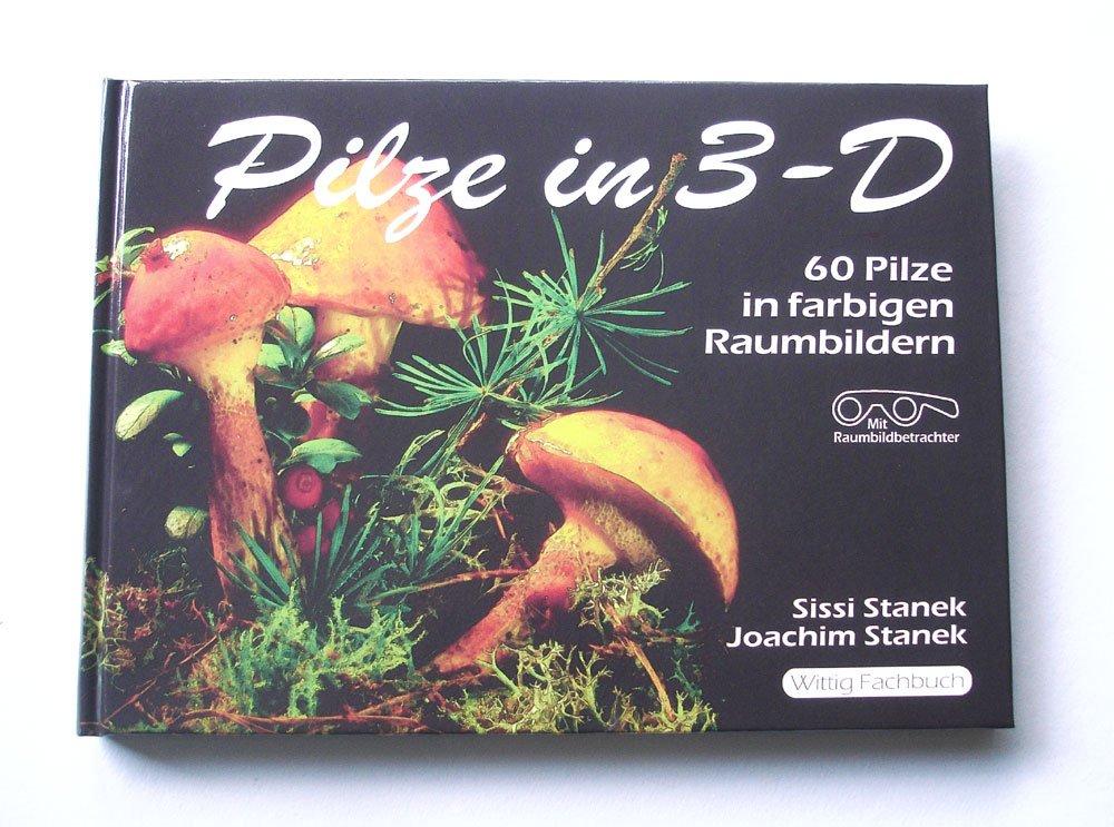 Pilze in 3-D: 60 Pilze in farbigen Raumbildern