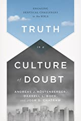 Truth in a Culture of Doubt: Engaging Skeptical Challenges to the Bible Kindle Edition