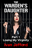 The Warden's Daughter, Part 1 - Losing My Virginity: A FemDom Erotica Story (English Edition)