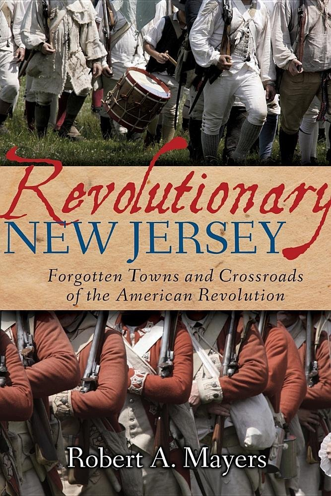 Revolutionary New Jersey: Forgotten Towns and Crossroads of the American Revolution PDF