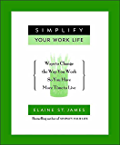 Simplify Your Work Life: Ways to Change the Way You Work so You Have More Time to Live (English Edition)