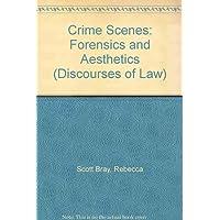 Crime Scenes: Forensics and Aesthetics