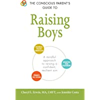 The Conscious Parent's Guide to Raising Boys: A Mindful Approach to Raising a Confident, Resilient Son * Promote Self-Esteem * Encourage Positive Communication * Strengthen Your Relationship