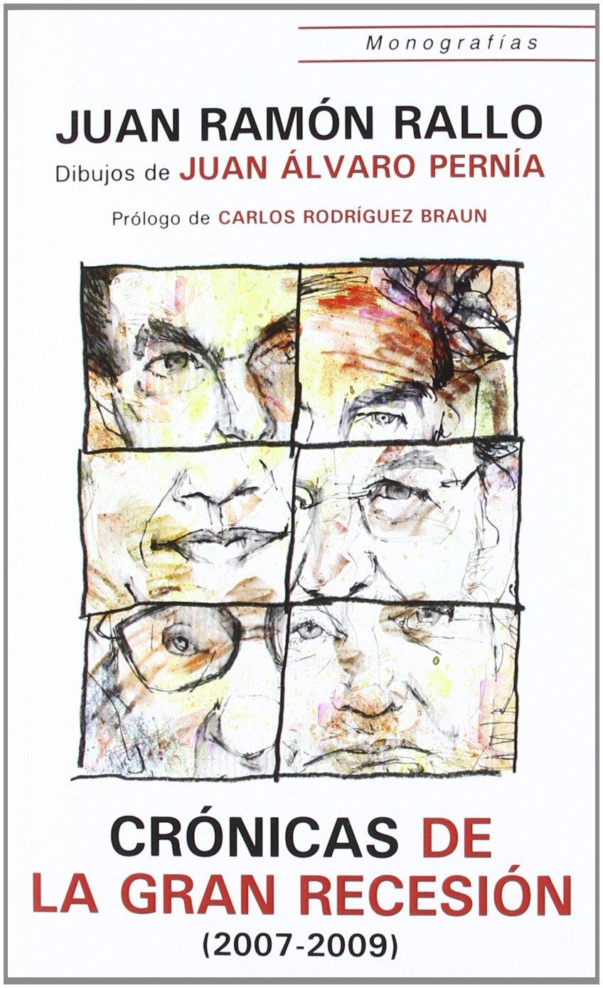 Crónicas de la Gran Recesión 2007-2009 : 90 artículos sobre la crisis Monografías: Amazon.es: Juan Ramón Rallo Julián, Juan Álvaro Pernía, Carlos Rodríguez ...