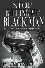 Stop Killing Me Black Man: Black on Black Death and Destruction Kindle Edition