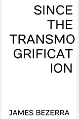 Since the Transmogrification Kindle Edition
