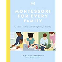 Montessori For Every Family: A Practical Parenting Guide To Living, Loving And Learning