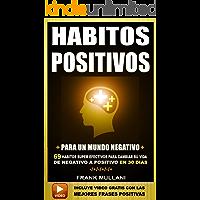 HABITOS POSITIVOS Para Un Mundo Negativo: 69 Habitos Super Efectivos Para Cambiar su Vida de Negativo a Positivo en 30 Dias (pensamiento positivo nº 4)