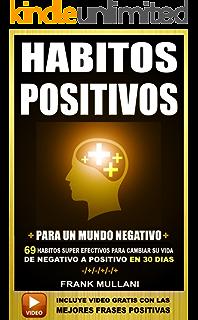 HABITOS POSITIVOS Para Un Mundo Negativo: 69 Habitos Super Efectivos Para Cambiar su Vida de