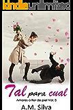 Tal para Cual (Amores a flor de piel nº 3)
