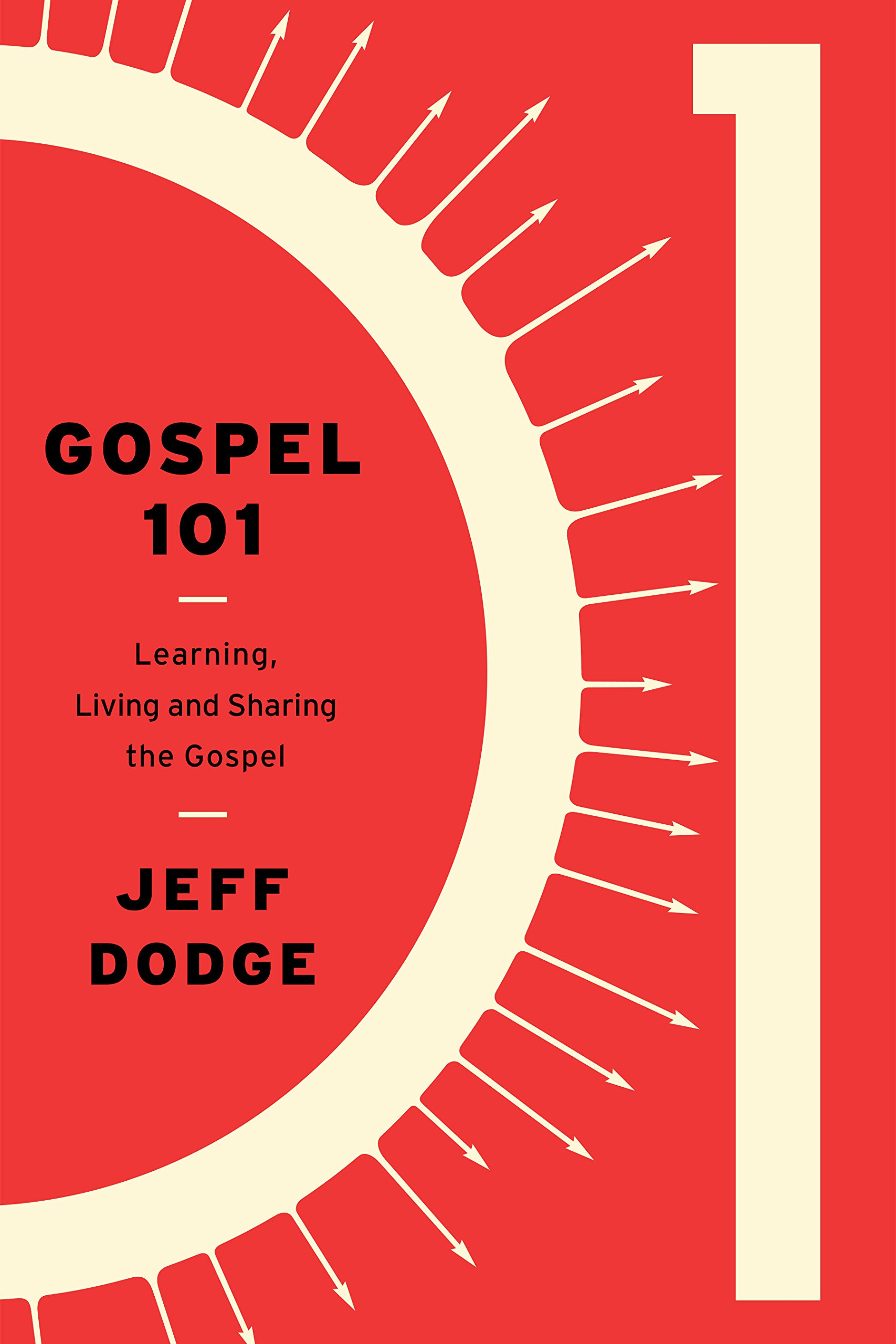 Gospel 101: Learning, Living, and Sharing the Gospel: Jeff Dodge:  9781948130103: Amazon.com: Books