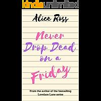 Never Drop Dead on a Friday: A fun, feel-good romantic comedy