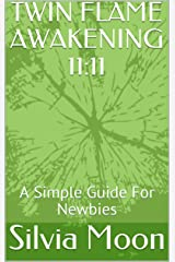 TWIN FLAME AWAKENING 11:11: A Simple Guide For Newbies Kindle Edition