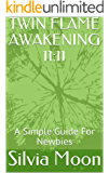 TWIN FLAME AWAKENING 11:11: A Simple Guide For Newbies