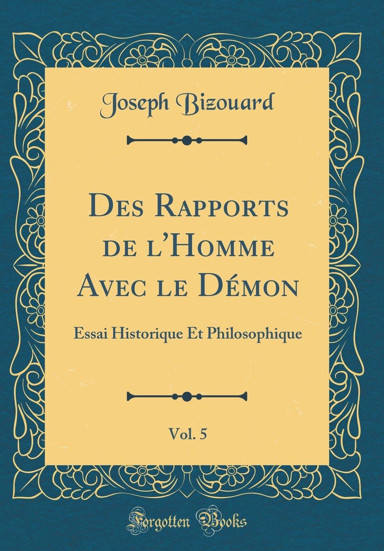 Read Online Des Rapports de l'Homme Avec le Démon, Vol. 5: Essai Historique Et Philosophique (Classic Reprint) (French Edition) PDF