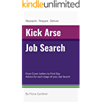 Kick Arse Job Search: From writing Cover Letters to your First Day, help for each stage of your Job Search