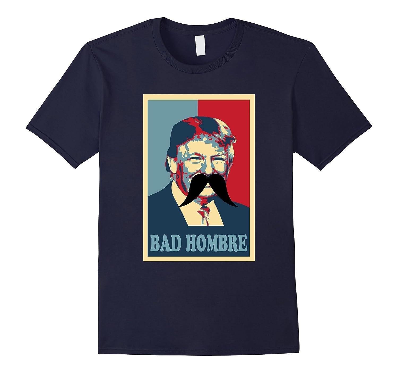 Bad Hombre T Shirt - Trump Bad Hombre Shirt-BN